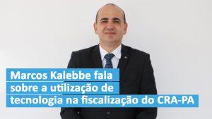 Marcos Kalebbe fala sobre a utilização de tecnologia na fiscalização do CRA-PA
